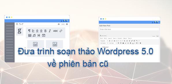 Chuyển-trình-soạn-thảo-Wordpress-5.0-về-phiên-bản-củ